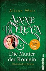 Alison Weir Anne Boleyn – Die Mutter der Königin