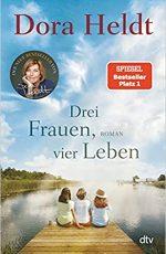 Dora Heldt - Drei Frauen, vier Leben