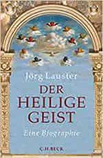 Jörg Lauster - Der heilige Geist – Eine Biographie