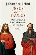 Johannes Fried - Jesus oder Paulus