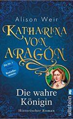 Katharina von Aragon – Die wahre Königin