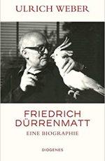 Ulrich Weber Friedrich Dürrenmatt – Eine Biographie